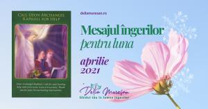 Mesajul îngerilor pentru luna APRILIE 2021