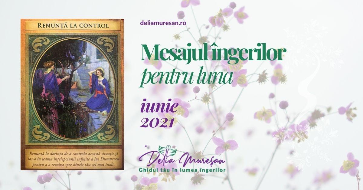 Mesajul îngerilor pentru luna IUNIE 2021